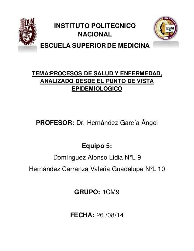INSTITUTO POLITECNICO  NACIONAL  ESCUELA SUPERIOR DE MEDICINA  TEMA:PROCESOS DE SALUD Y ENFERMEDAD,  ANALIZADO DESDE EL PU...