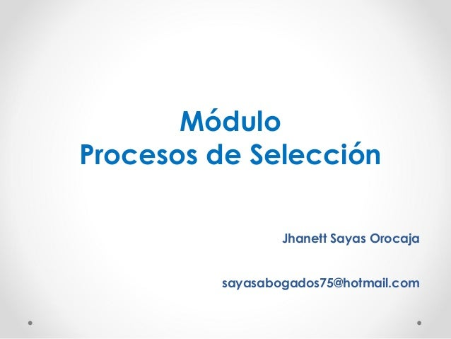 Módulo Procesos de Selección Jhanett Sayas Orocaja sayasabogados75@hotmail.com