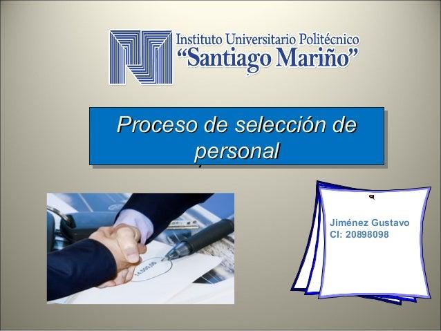 Proceso de selección de Proceso de selección de personal personal Jiménez Gustavo CI: 20898098