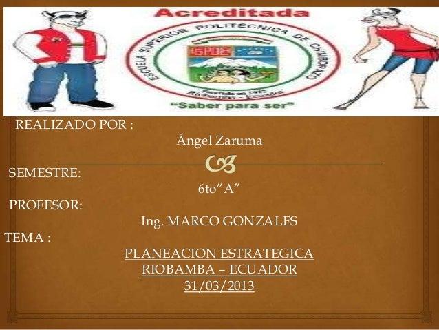 """REALIZADO POR :                       Ángel Zaruma•SEMESTRE:                          6to""""A""""•PROFESOR:                   ..."""