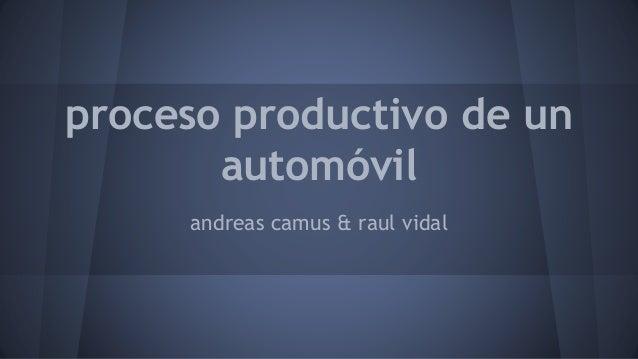 proceso productivo de un  automóvil  andreas camus & raul vidal
