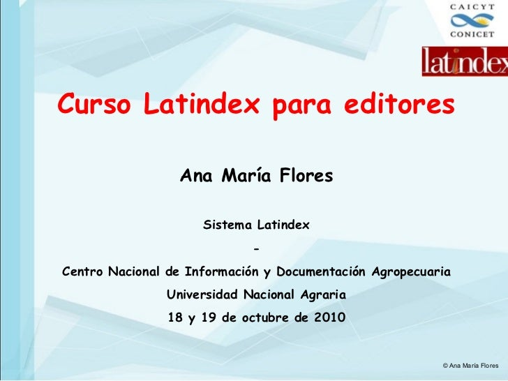 Curso Latindex para editores Ana María Flores Sistema Latindex - Centro Nacional de Información y Documentación Agropecuar...