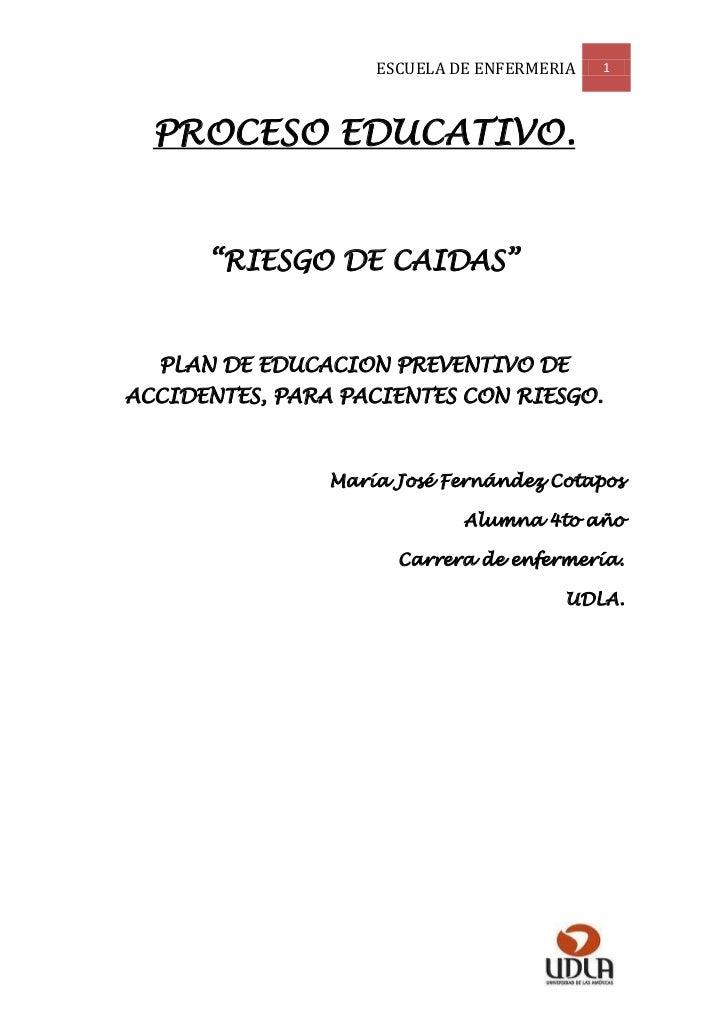 "ESCUELA DE ENFERMERIA   1  PROCESO EDUCATIVO.      ""RIESGO DE CAIDAS""  PLAN DE EDUCACION PREVENTIVO DEACCIDENTES, PARA PAC..."
