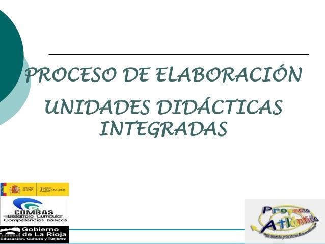 PROCESO DE ELABORACIÓN UNIDADES DIDÁCTICAS     INTEGRADAS