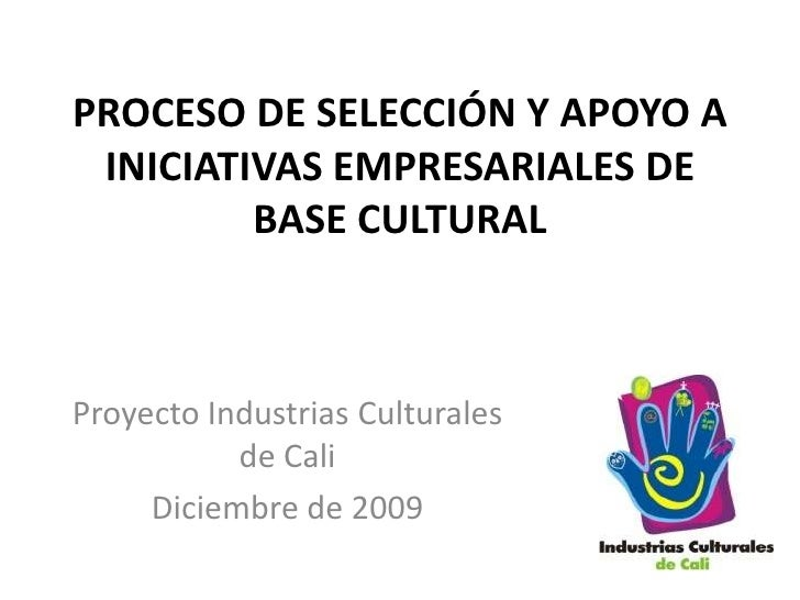 PROCESO DE ACOMPAÑAMIENTO INTEGRAL AINICIATIVAS EMPRESARIALES DE BASE CULTURAL<br />Santiago de Cali, 2010<br />
