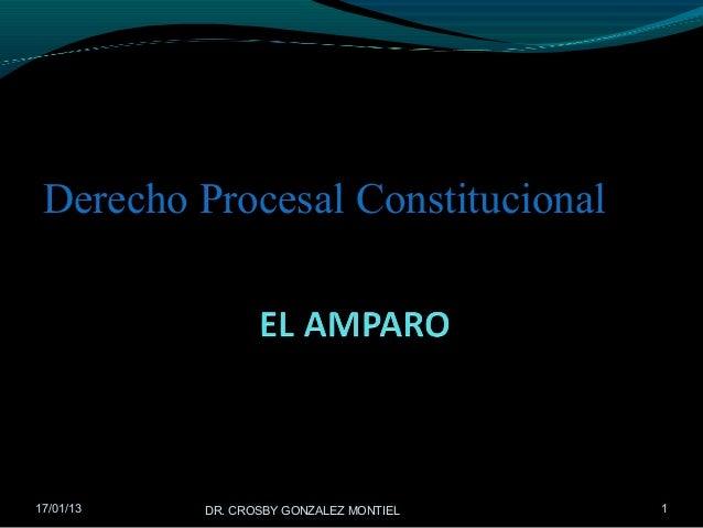 Derecho Procesal Constitucional17/01/13   DR. CROSBY GONZALEZ MONTIEL   1