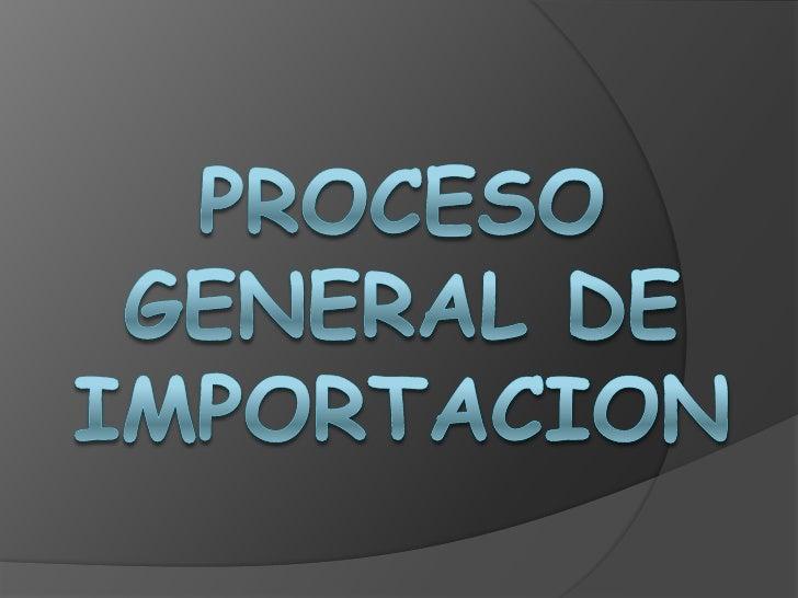 PROCESO GENERAL DE IMPORTACION<br />