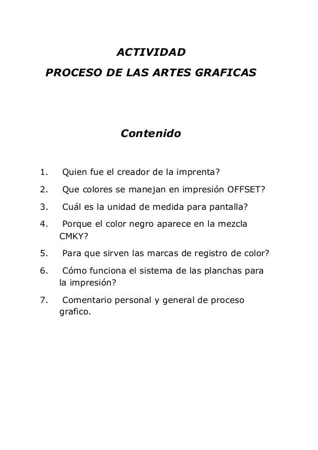 ACTIVIDAD PROCESO DE LAS ARTES GRAFICAS                   Contenido1.   Quien fue el creador de la imprenta?2.   Que color...