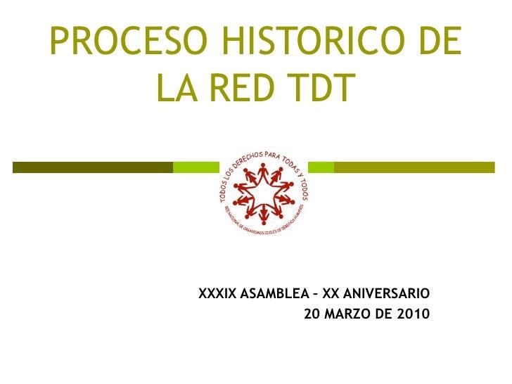 PROCESO HISTORICO DE LA RED TDT XXXIX ASAMBLEA – XX ANIVERSARIO 20 MARZO DE 2010