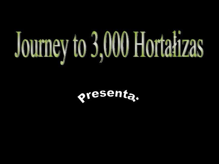 Journey to 3,000 Hortalizas Presenta: