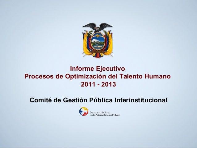 Informe Ejecutivo Procesos de Optimización del Talento Humano 2011 - 2013 Comité de Gestión Pública Interinstitucional
