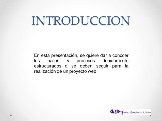 INTRODUCCIONEn esta presentación, se quiere dar a conocerlos    pasos     y   procesos    debidamenteestructurados q se de...