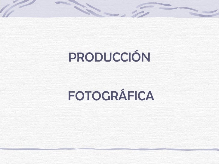 PRODUCCIÓNFOTOGRÁFICA