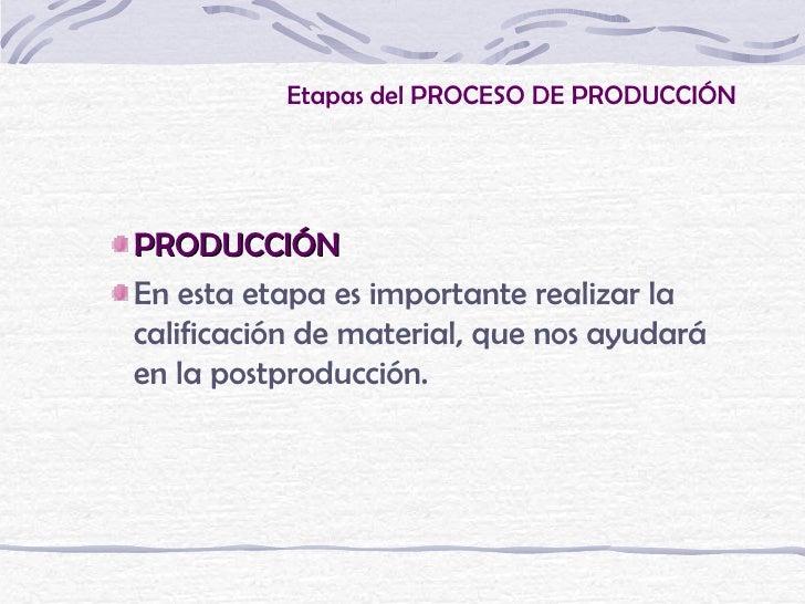 Etapas del PROCESO DE PRODUCCIÓNPRODUCCIÓNEn esta etapa es importante realizar lacalificación de material, que nos ayudará...