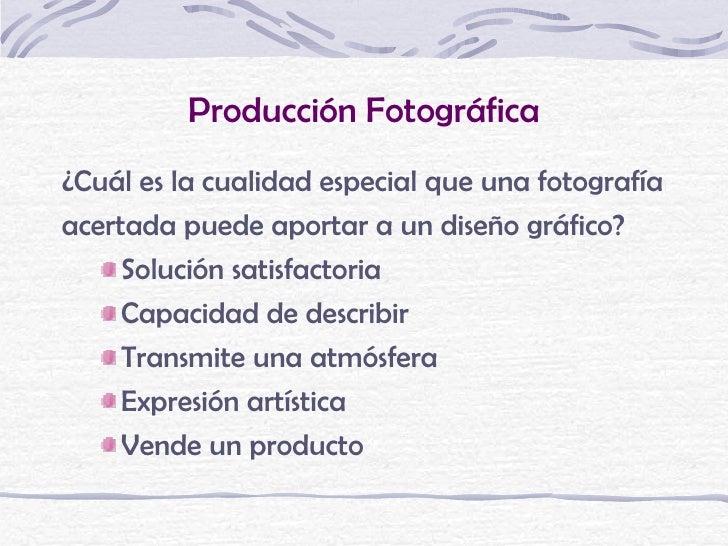 Producción Fotográfica¿Cuál es la cualidad especial que una fotografíaacertada puede aportar a un diseño gráfico?     Solu...