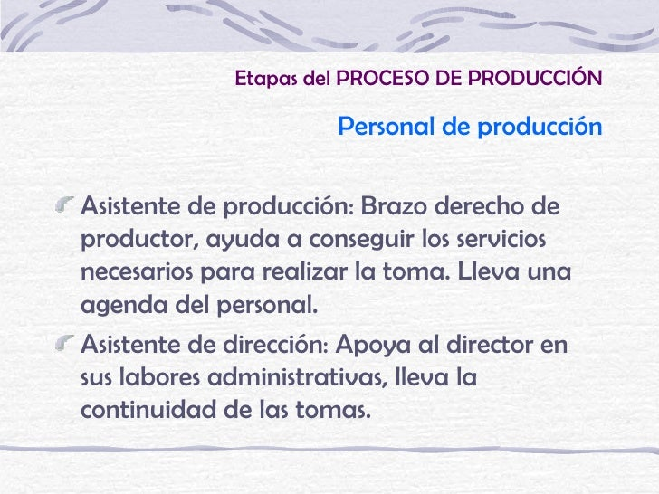 Etapas del PROCESO DE PRODUCCIÓN                       Personal de producciónAsistente de producción: Brazo derecho deprod...