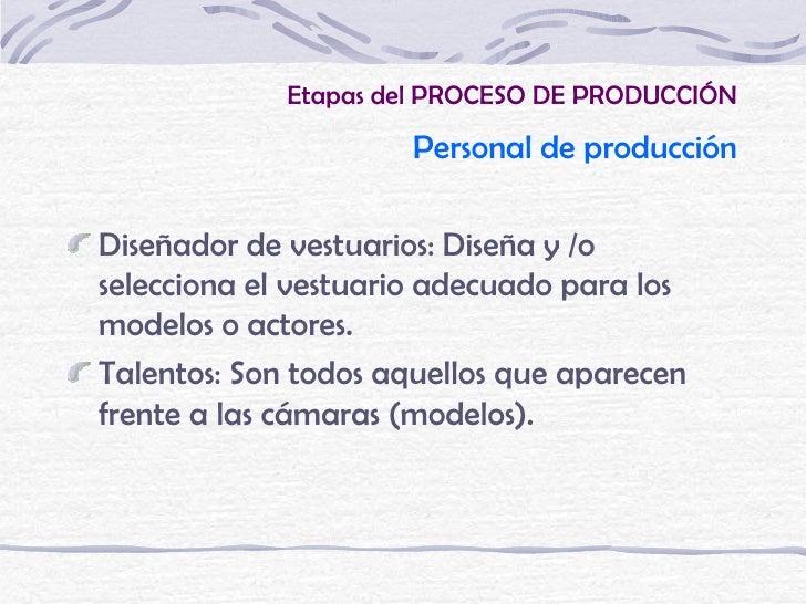 Etapas del PROCESO DE PRODUCCIÓN                     Personal de producciónDiseñador de vestuarios: Diseña y /oselecciona ...