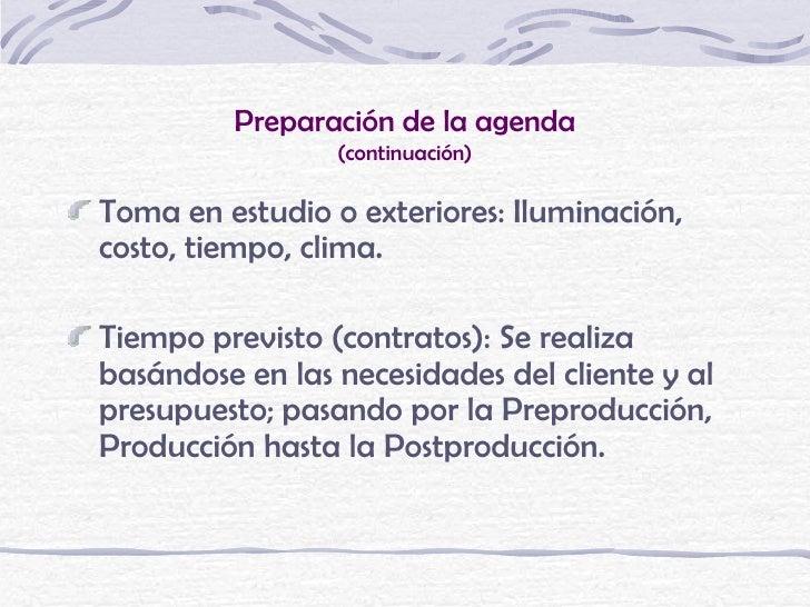 Preparación de la agenda                     (continuación)    Toma en estudio o exteriores: Iluminación,    costo, tiempo...