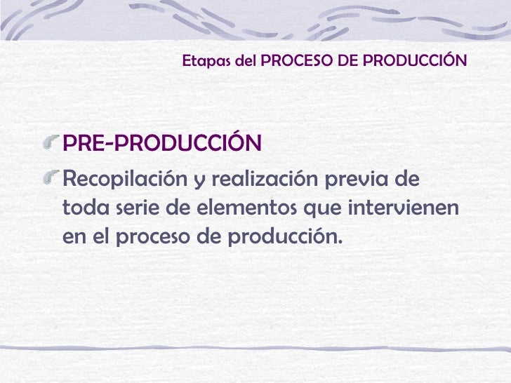 Etapas del PROCESO DE PRODUCCIÓNPRE-PRODUCCIÓNRecopilación y realización previa detoda serie de elementos que intervienene...