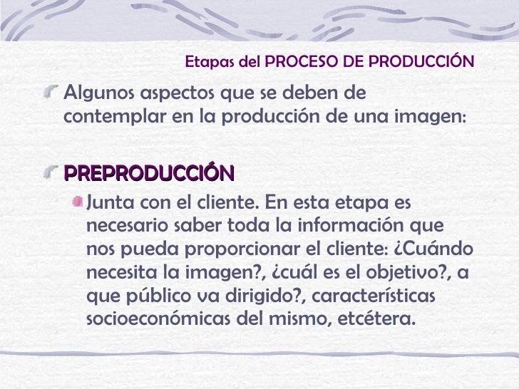 Etapas del PROCESO DE PRODUCCIÓNAlgunos aspectos que se deben decontemplar en la producción de una imagen:PREPRODUCCIÓN  J...