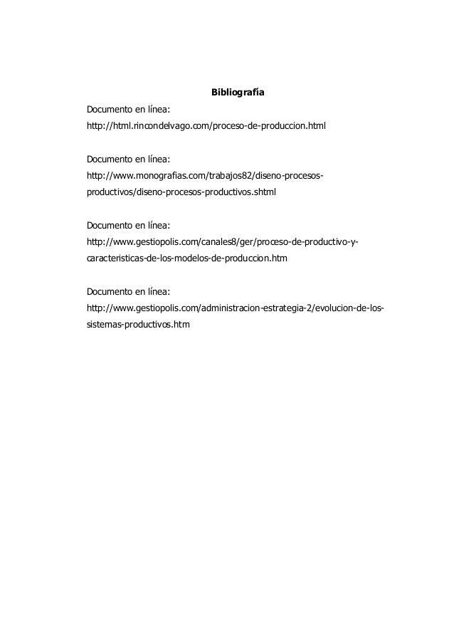 Bibliografía Documento en línea: http://html.rincondelvago.com/proceso-de-produccion.html Documento en línea: http://www.m...