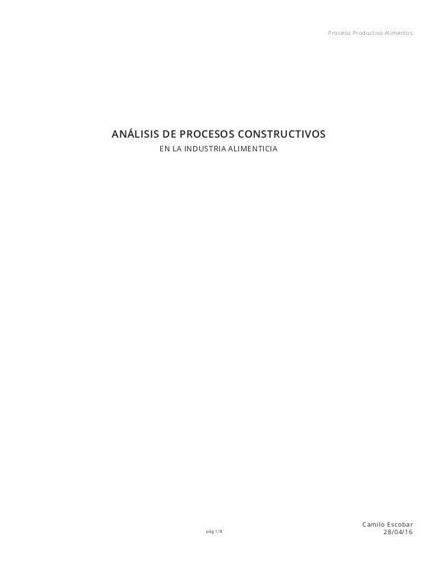 pág 1/8 Proceso Productivo Alimentos Camilo Escobar 28/04/16 ANÁLISIS DE PROCESOS CONSTRUCTIVOS EN LA INDUSTRIA ALIMENTICIA