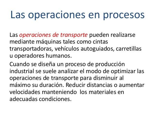 Las operaciones en procesos Las operaciones de transporte pueden realizarse mediante máquinas tales como cintas transporta...