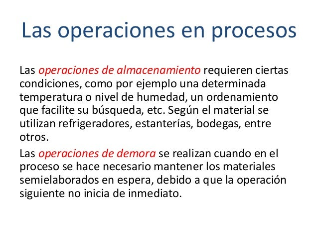 Las operaciones en procesos Las operaciones de almacenamiento requieren ciertas condiciones, como por ejemplo una determin...