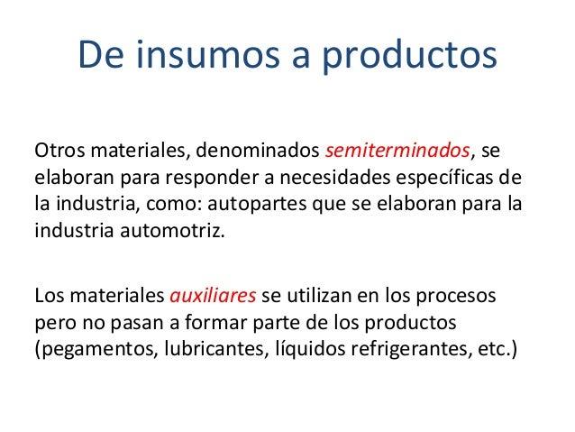 Otros materiales, denominados semiterminados, se elaboran para responder a necesidades específicas de la industria, como: ...
