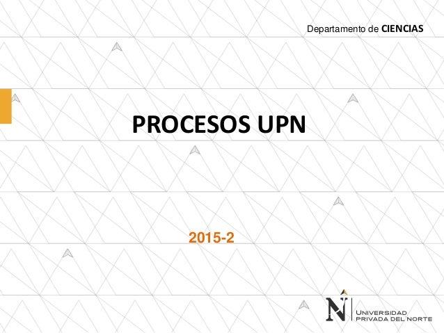 PROCESOS UPN 2015-2 Departamento de CIENCIAS