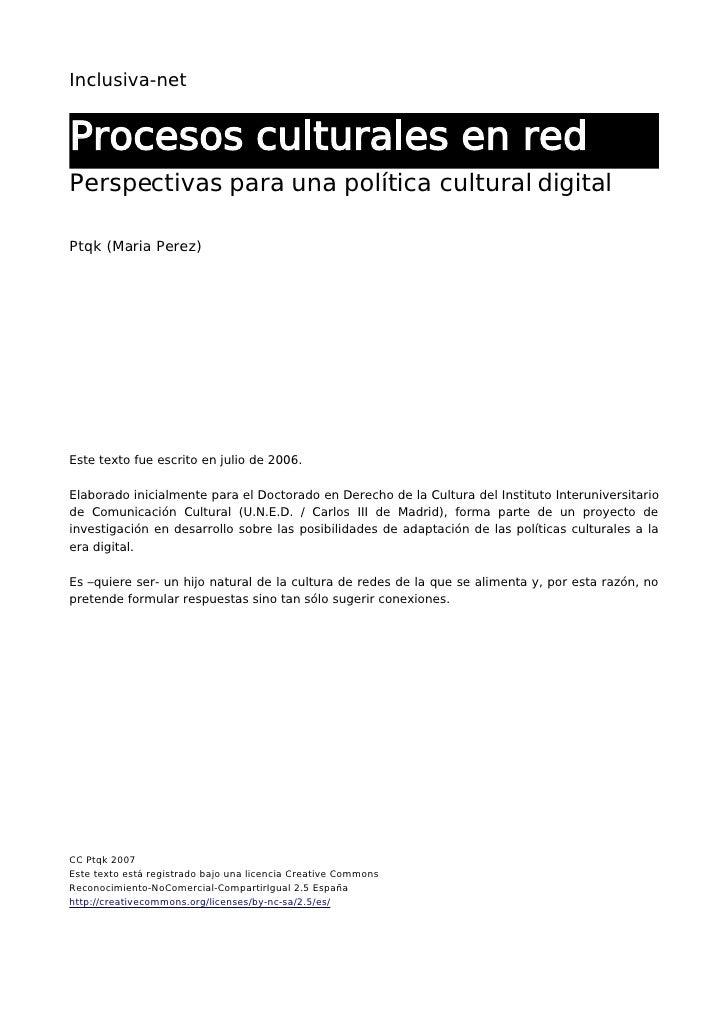Inclusiva-net   Procesos culturales en red Perspectivas para una política cultural digital  Ptqk (Maria Perez)     Este te...