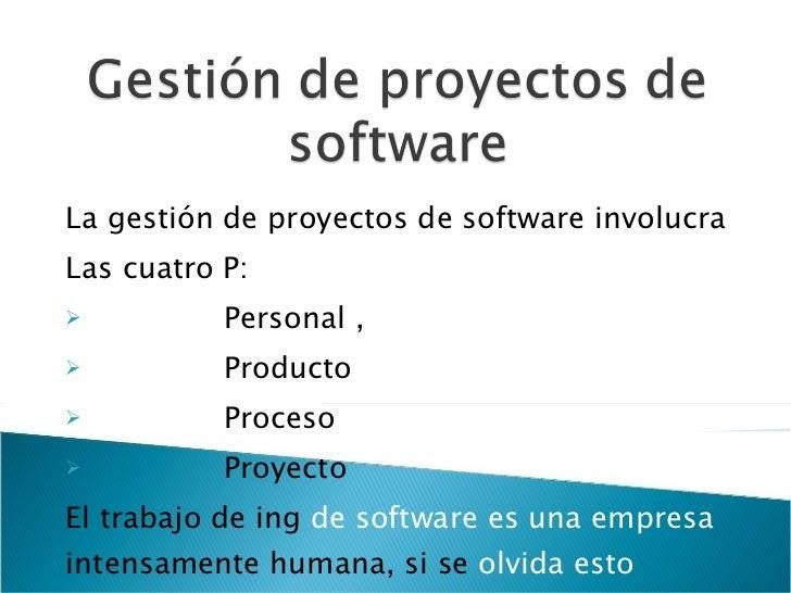 <ul><li>La gestión de proyectos de software involucra </li></ul><ul><li>Las cuatro P: </li></ul><ul><li>Personal , </li></...