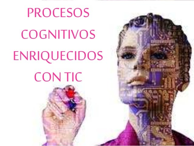 PROCESOS COGNITIVOS ENRIQUECIDOS CON TIC