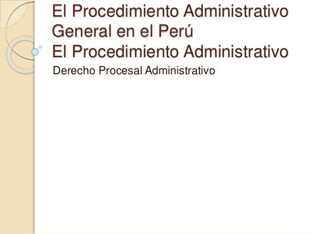 El Procedimiento Administrativo  General en el Perú  El Procedimiento Administrativo  Derecho Procesal Administrativo