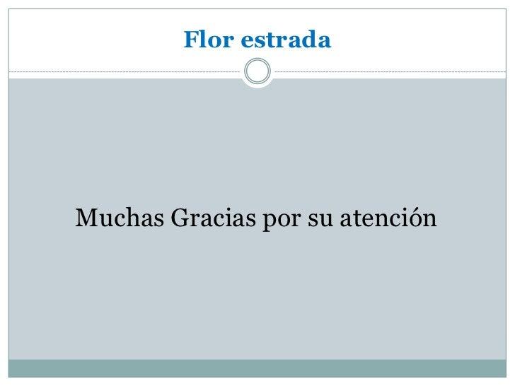 Flor estrada<br />Muchas Gracias por su atención<br />