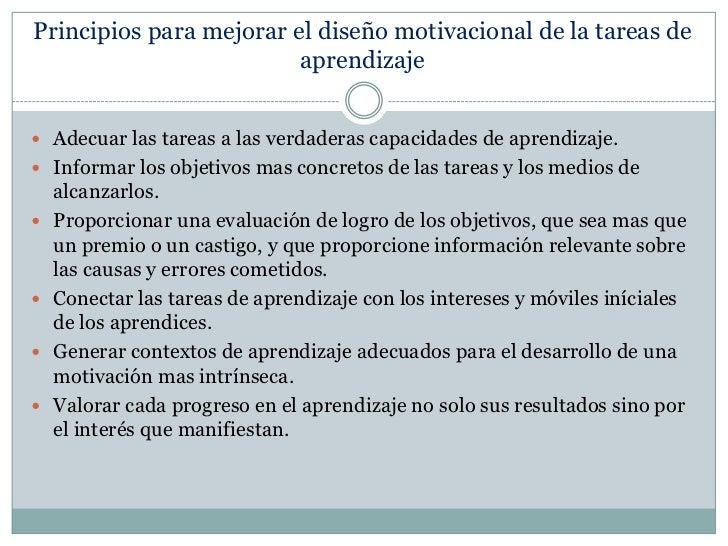 Principios para mejorar el diseño motivacional de la tareas de aprendizaje<br />Adecuar las tareas a las verdaderas capaci...