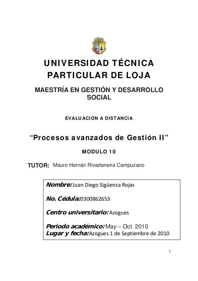 """1  UNIVERSIDAD TÉCNICA PARTICULAR DE LOJA MAESTRÍA EN GESTIÓN Y DESARROLLO SOCIAL EVALUACIÓN A DISTANCIA """"Procesos avanz..."""