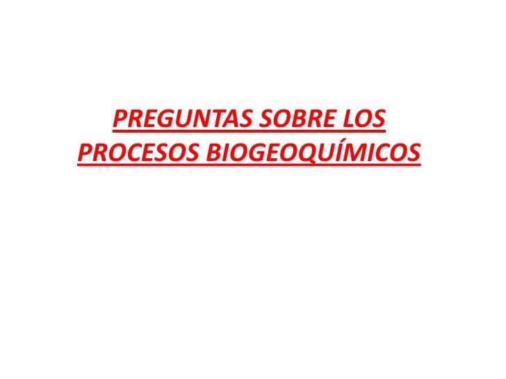 PREGUNTAS SOBRE LOS PROCESOS BIOGEOQUÍMICOS<br />
