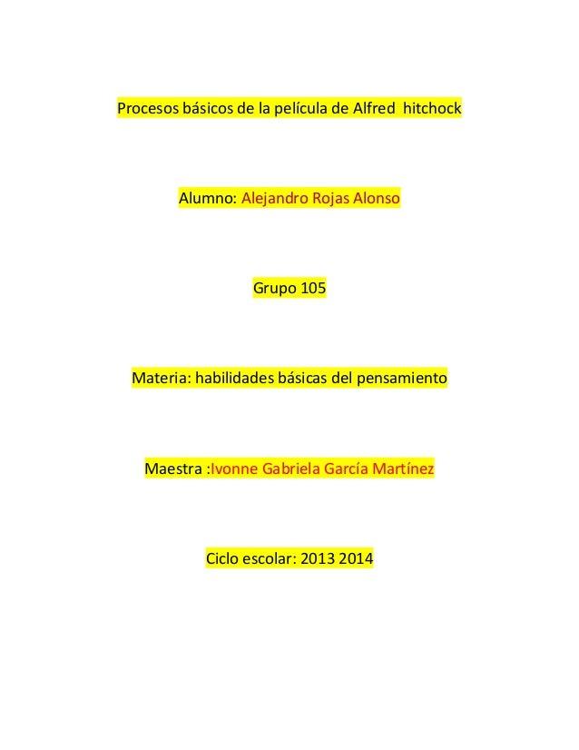 Procesos básicos de la película de Alfred hitchock  Alumno: Alejandro Rojas Alonso  Grupo 105  Materia: habilidades básica...