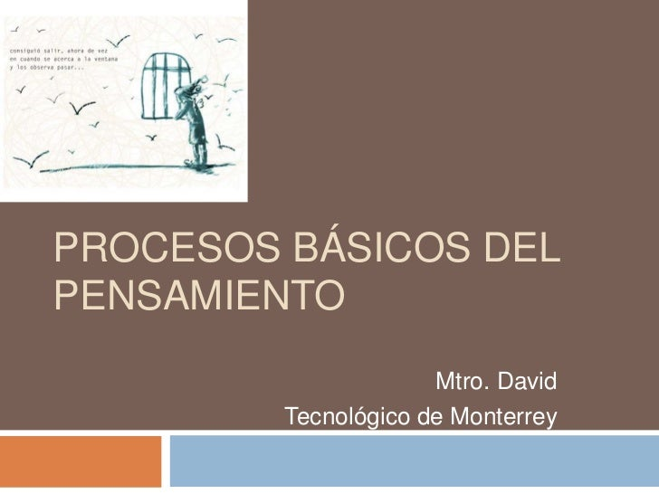 PROCESOS BÁSICOS DELPENSAMIENTO                      Mtro. David         Tecnológico de Monterrey