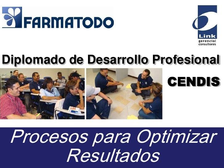 Diplomado de Desarrollo Profesional<br />CENDIS<br />Procesos para Optimizar Resultados<br />