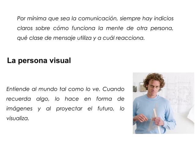 Por mínima que sea la comunicación, siempre hay indicios    claros sobre cómo funciona la mente de otra persona,    qué cl...