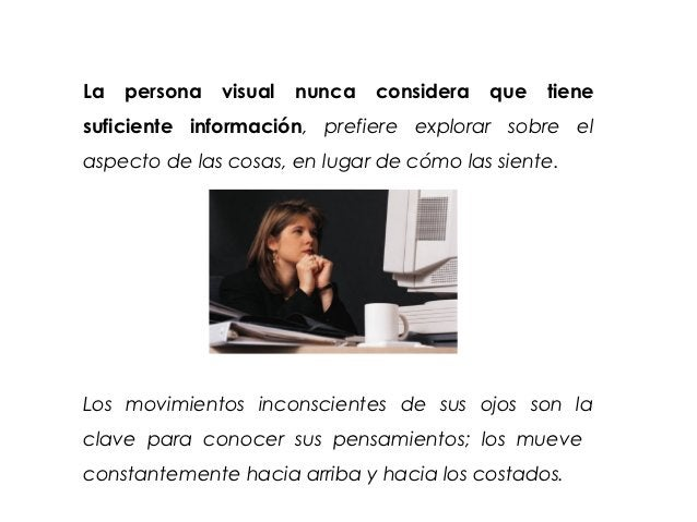 La   persona   visual   nunca   considera   que   tienesuficiente información, prefiere explorar sobre elaspecto de las co...