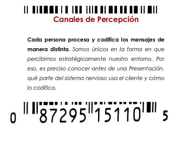 Canales de PercepciónCada persona procesa y codifica los mensajes demanera distinta. Somos únicos en la forma en quepercib...