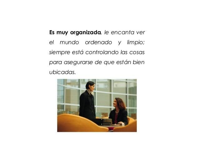 Es muy organizada, le encanta verel   mundo   ordenado   y   limpio;siempre está controlando las cosaspara asegurarse de q...