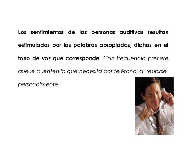 Los sentimientos de las personas auditivas resultanestimulados por las palabras apropiadas, dichas en eltono de voz que co...