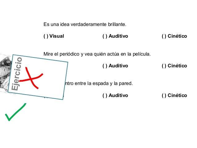 Es una idea verdaderamente brillante.            ( ) Visual                  ( ) Auditivo              ( ) Cinético       ...