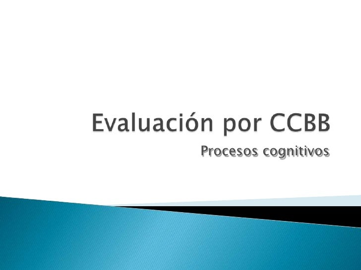 Evaluación por CCBB<br />Procesos cognitivos<br />