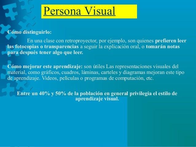 Persona Visual Cómo distinguirlo: En una clase con retroproyector, por ejemplo, son quienes prefieren leer las fotocopias ...