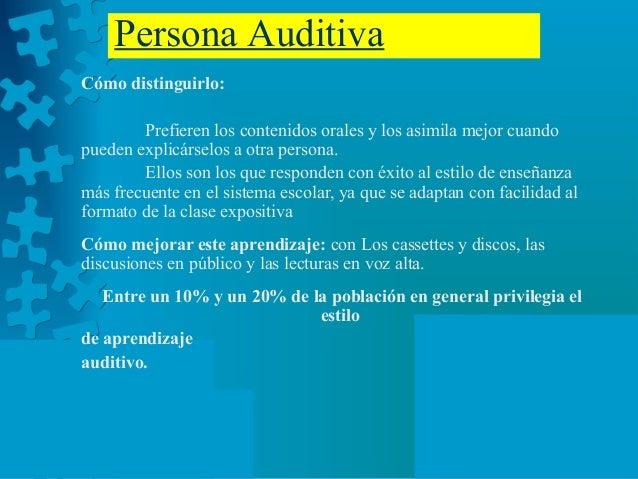 Persona Auditiva Cómo distinguirlo: Prefieren los contenidos orales y los asimila mejor cuando pueden explicárselos a otra...